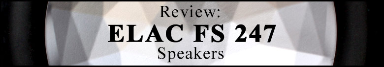 Title: 'Review: ELAC FS 247 Speakers' printed on a close up section of the 247's bass/mid driver.